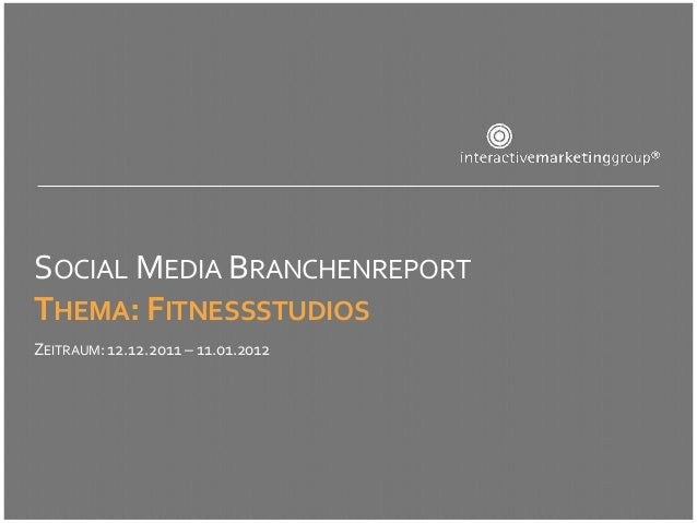 SOCIAL MEDIA BRANCHENREPORTTHEMA: FITNESSSTUDIOSZEITRAUM: 12.12.2011 – 11.01.2012