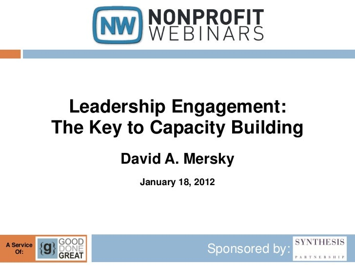 Leadership Engagement:            The Key to Capacity Building                   David A. Mersky                     Janua...