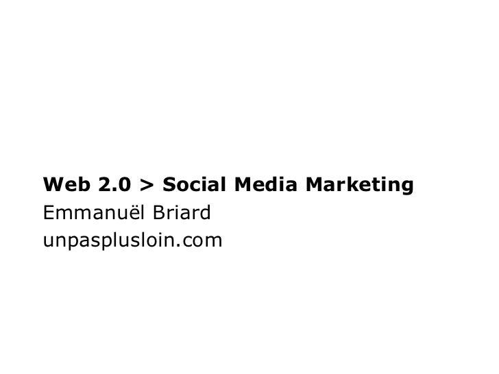 Web 2.0 > Social Media MarketingEmmanuël Briardunpasplusloin.com