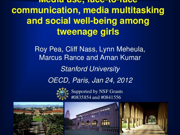 Media use, face-to-facecommunication, media multitasking   and social well-being among         tweenage girls    Roy Pea, ...