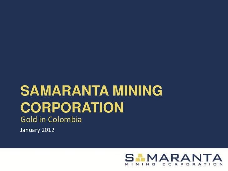 SAMARANTA MININGCORPORATIONGold in ColombiaJanuary 2012