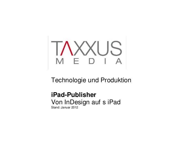 Technologie und ProduktioniPad-PublisherVon InDesign auf s iPadStand: Januar 2012