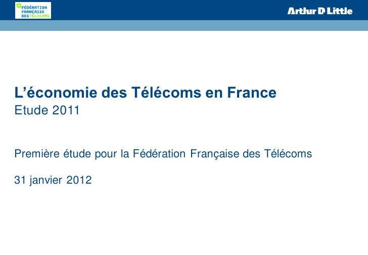 L'économie des Télécoms en FranceEtude 2011Première étude pour la Fédération Française des Télécoms31 janvier 2012