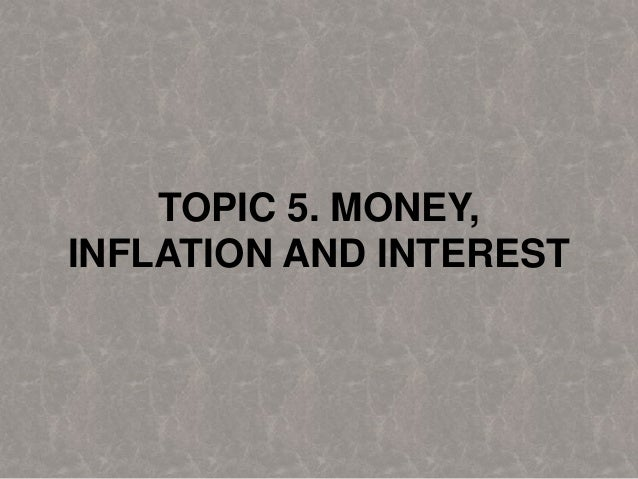 TOPIC 5. MONEY, INFLATION AND INTEREST 1