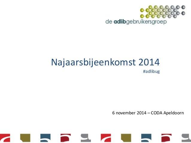 Adlib gebruikersgroep - najaarsbijeenkomst 2014 - Mededelingen van het bestuur
