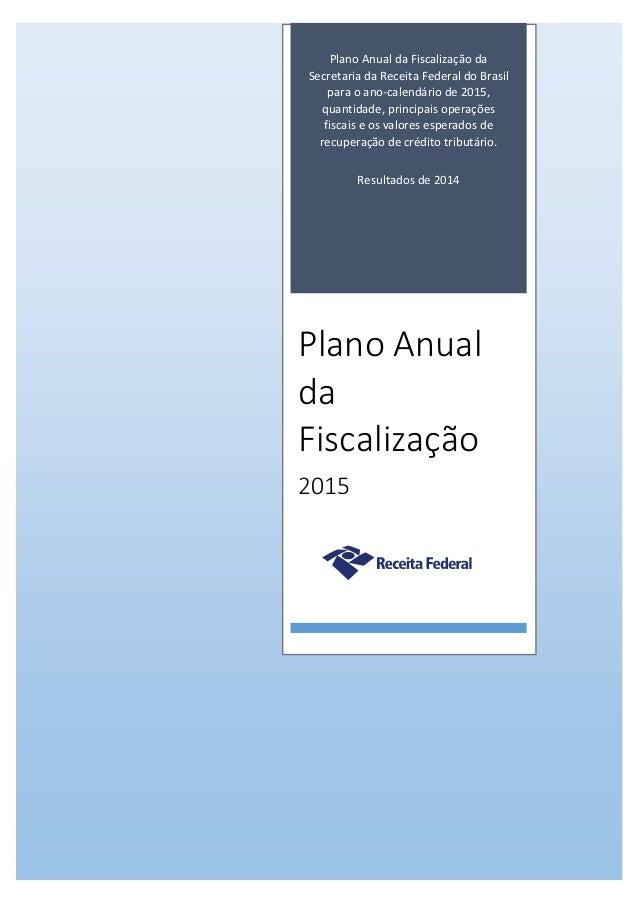1 Plano Anual da Fiscalização da Secretaria da Receita Federal do Brasil para o ano-calendário de 2015, quantidade, princi...