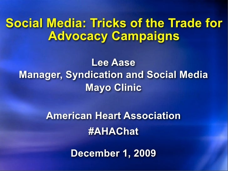 Social Media: Tricks of the Trade for        Advocacy Campaigns                 Lee Aase   Manager, Syndication and Social...