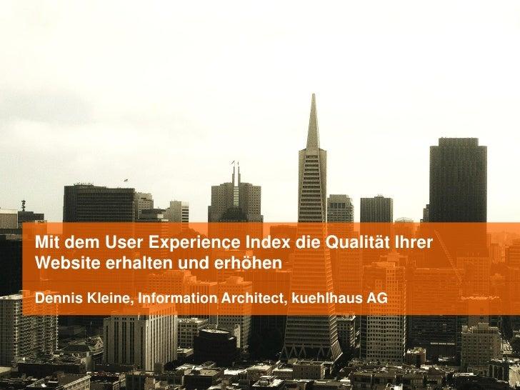 Mit dem User Experience Index die Qualität IhrerWebsite erhalten und erhöhenDennis Kleine, Information Architect, kuehlhau...