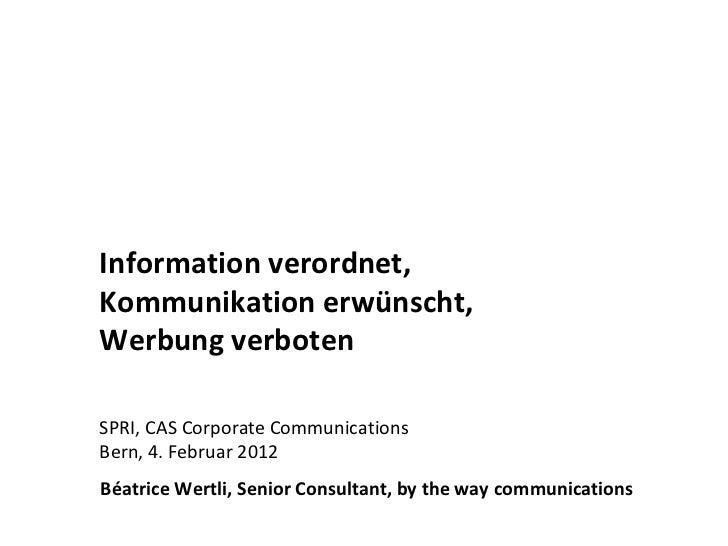 Information verordnet,  Kommunikation erwünscht,  Werbung verboten SPRI, CAS Corporate Communications  Bern, 4. Februar 20...