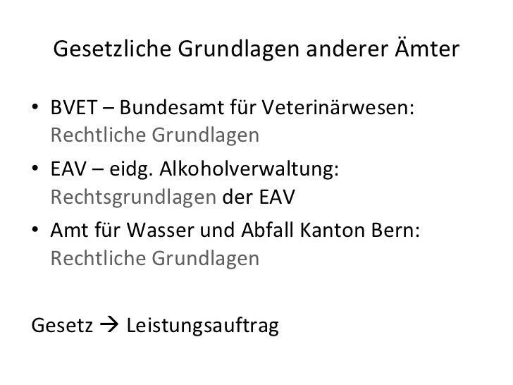Gesetzliche Grundlagen anderer Ämter <ul><li>BVET – Bundesamt für Veterinärwesen:  Rechtliche Grundlagen </li></ul><ul><li...
