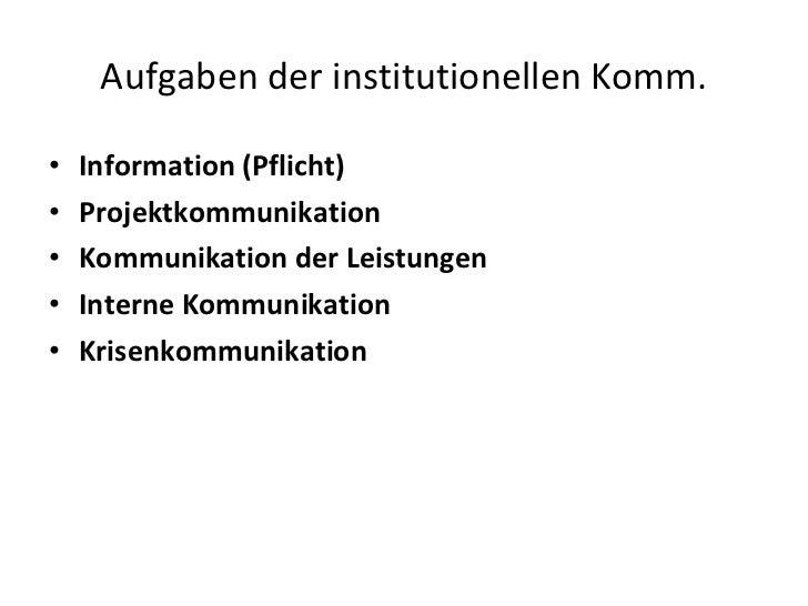 Aufgaben der institutionellen Komm. <ul><li>Information (Pflicht) </li></ul><ul><li>Projektkommunikation </li></ul><ul><li...