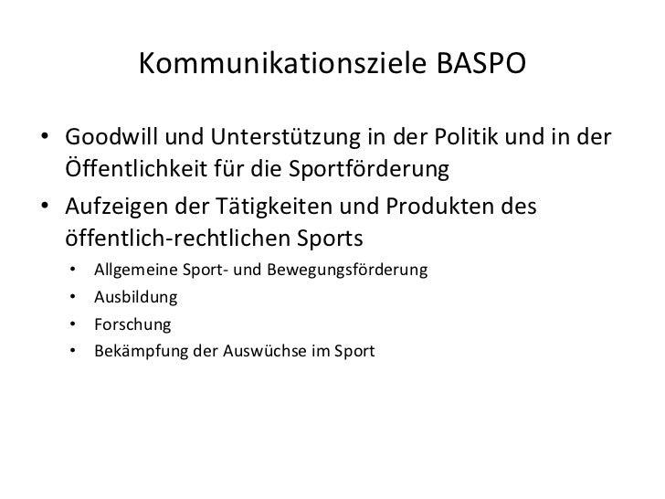 Kommunikationsziele BASPO <ul><li>Goodwill und Unterstützung in der Politik und in der Öffentlichkeit für die Sportförderu...