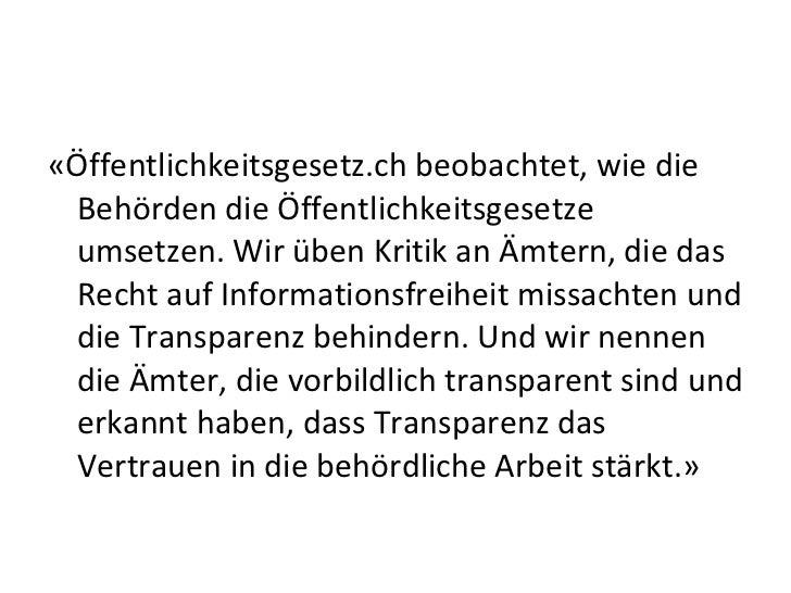 <ul><li>«Öffentlichkeitsgesetz.ch beobachtet, wie die Behörden die Öffentlichkeitsgesetze umsetzen. Wir üben Kritik an Ämt...