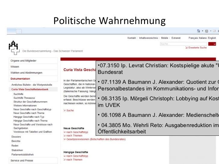 Politische Wahrnehmung <ul><li>07.3150 Ip. Levrat Christian: Kostspielige akute &quot;Umfragitis&quot; im Bundesrat  </li>...