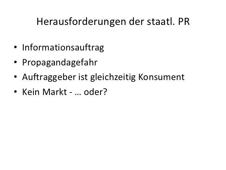 Herausforderungen der staatl. PR <ul><li>Informationsauftrag </li></ul><ul><li>Propagandagefahr </li></ul><ul><li>Auftragg...