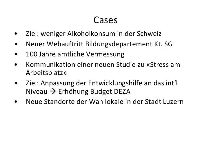 Cases <ul><li>Ziel: weniger Alkoholkonsum in der Schweiz </li></ul><ul><li>Neuer Webauftritt Bildungsdepartement Kt. SG </...