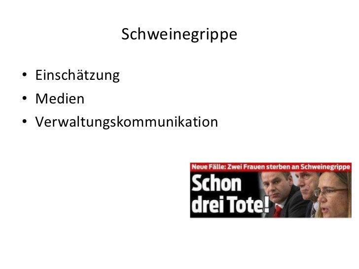 <ul><li>Einschätzung </li></ul><ul><li>Medien </li></ul><ul><li>Verwaltungskommunikation </li></ul>Schweinegrippe