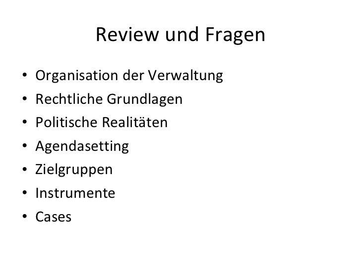 Review und Fragen <ul><li>Organisation der Verwaltung </li></ul><ul><li>Rechtliche Grundlagen </li></ul><ul><li>Politische...