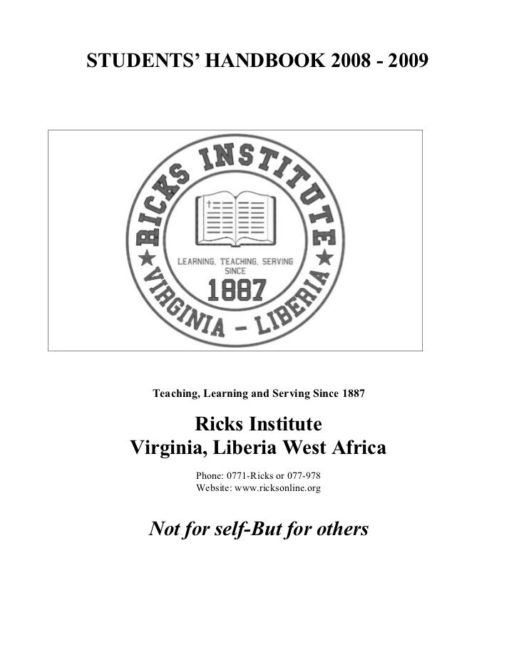 STUDENTS' HANDBOOK 2008 - 2009     Teaching, Learning and Serving Since 1887          Ricks Institute   Virginia, Liberia ...