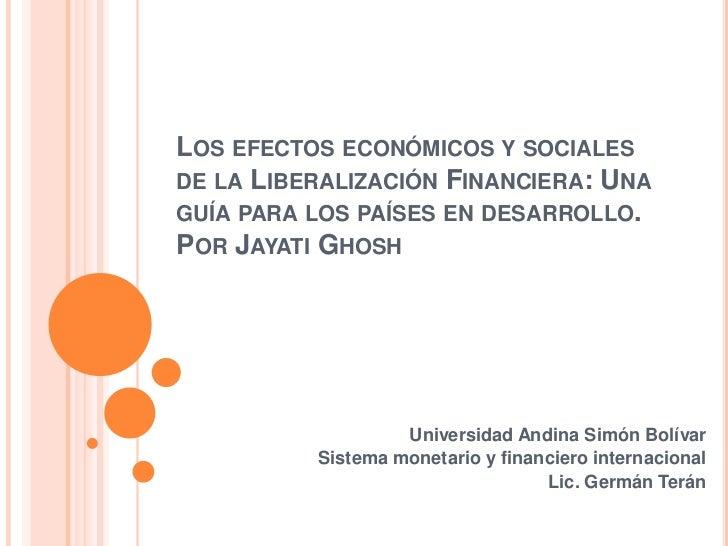LOS EFECTOS ECONÓMICOS Y SOCIALESDE LA LIBERALIZACIÓN FINANCIERA: UNAGUÍA PARA LOS PAÍSES EN DESARROLLO.POR JAYATI GHOSH  ...