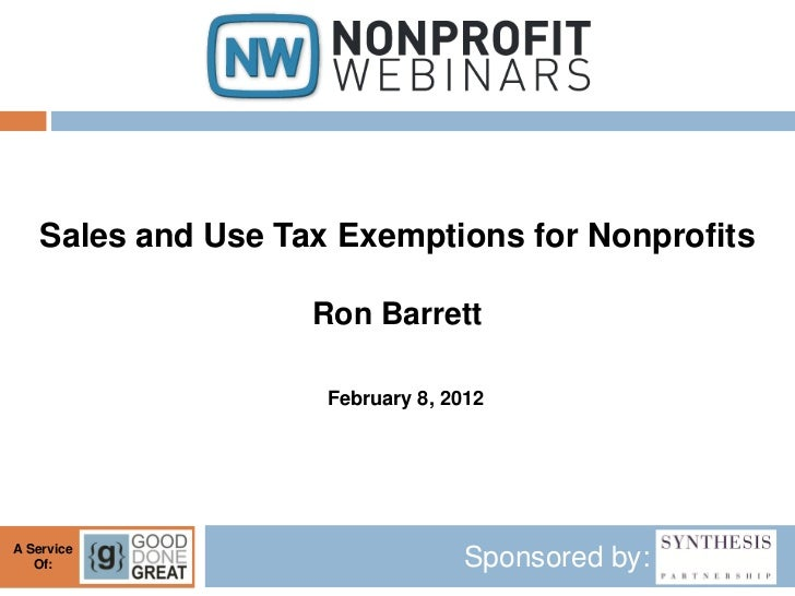 Sales and Use Tax Exemptions for Nonprofits                    Ron Barrett                     February 8, 2012A Service  ...