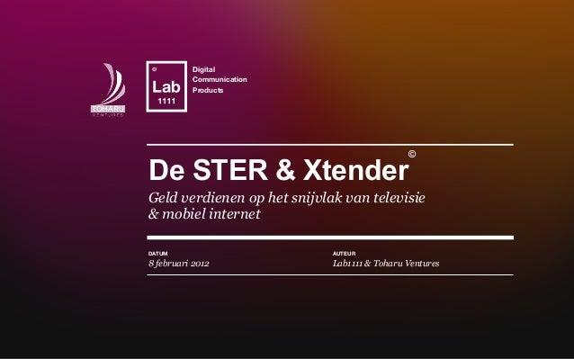Text De STER & Xtender Geld verdienen op het snijvlak van televisie & mobiel internet Digital Communication Products 8 feb...