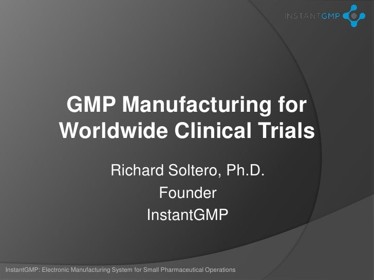 GMP Manufacturing for                  Worldwide Clinical Trials                                    Richard Soltero, Ph.D....