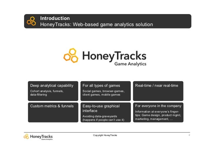 Introduction       HoneyTracks: Web-based game analytics solutionDeep analytical capability   For all types of games      ...