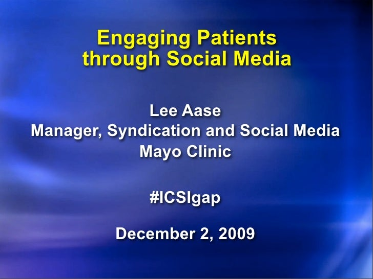 Engaging Patients       through Social Media               Lee Aase Manager, Syndication and Social Media             Mayo...