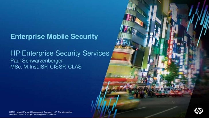 Enterprise Mobile Security  HP Enterprise Security Services  Paul Schwarzenberger  MSc, M.Inst.ISP, CISSP, CLAS1 ©2011 Cop...