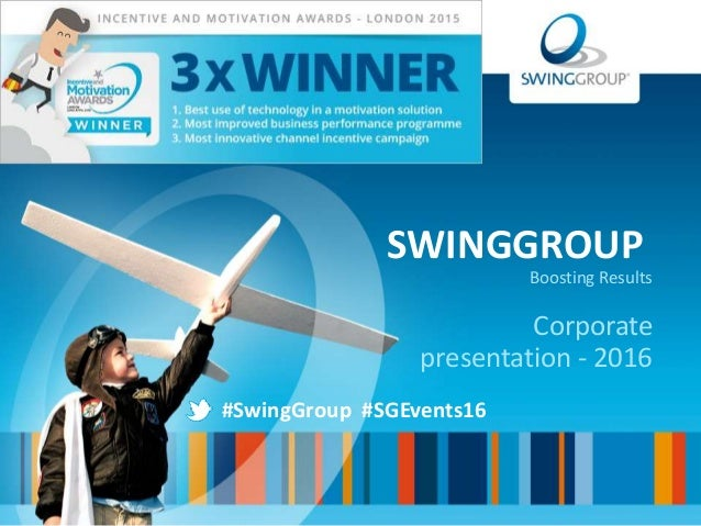 SWINGGROUP Boosting Results Corporate presentation - 2016 #SwingGroup #SGEvents16