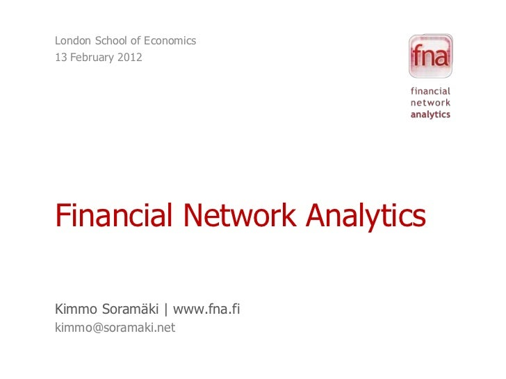 London School of Economics13 February 2012Financial Network AnalyticsKimmo Soramäki | www.fna.fikimmo@soramaki.net