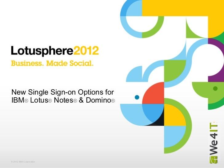 New Single Sign-on Options forIBM® Lotus® Notes® & Domino®© 2012 IBM Corporation