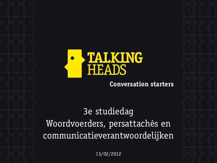 Conversation starters         3e studiedag Woordvoerders, persattachés encommunicatieverantwoordelijken            13/02/2...