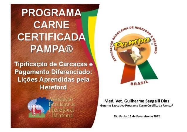 Med. Vet. Guilherme Sangalli Dias Gerente ExecuBvo Programa Carne CerBficada Pampa®              Sã...
