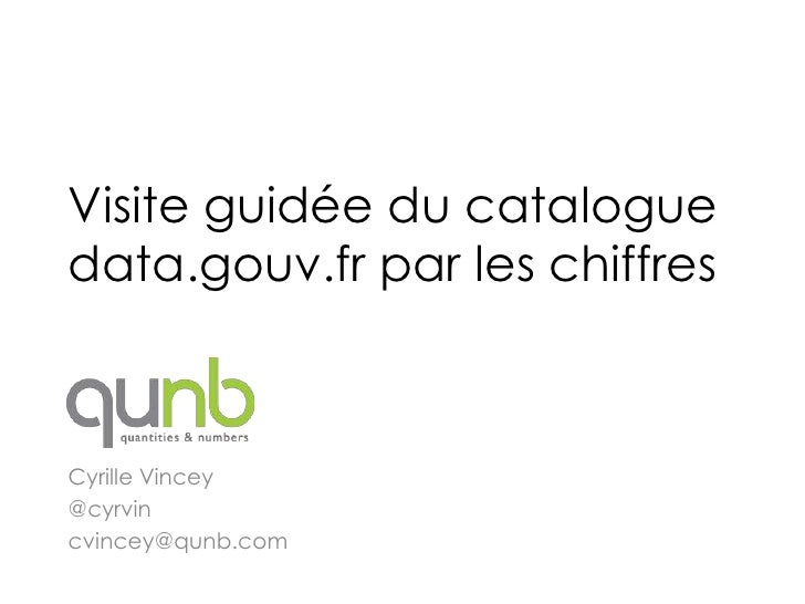 Visite guidée du cataloguedata.gouv.fr par les chiffresCyrille Vincey@cyrvincvincey@qunb.com