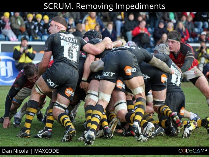 SCRUM. Removing ImpedimentsDan Nicola   MAXCODE