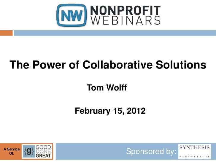 The Power of Collaborative Solutions                 Tom Wolff              February 15, 2012A Service   Of:              ...