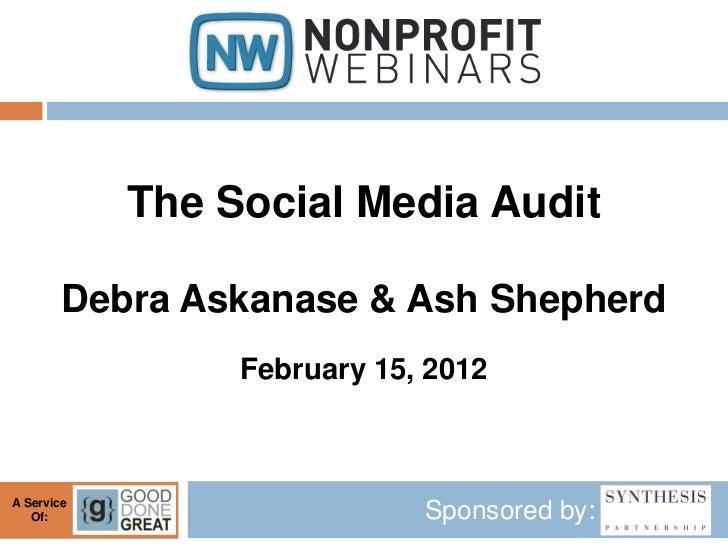 The Social Media Audit        Debra Askanase & Ash Shepherd                 February 15, 2012A Service   Of:              ...
