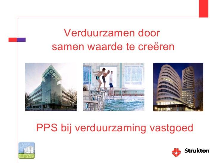 Verduurzamen door samen waarde te creeëren, PPS bij verduurzaming vastgoed - Strukton