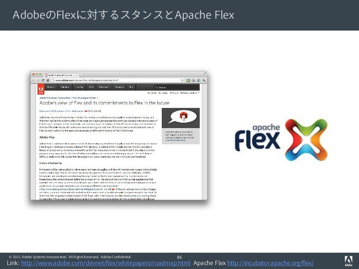 AdobeのFlexに対するスタンスとApache Flex© 2011 Adobe Systems Incorporated. All Rights Reserved. Adobe Confidential.   86Link: http:/...