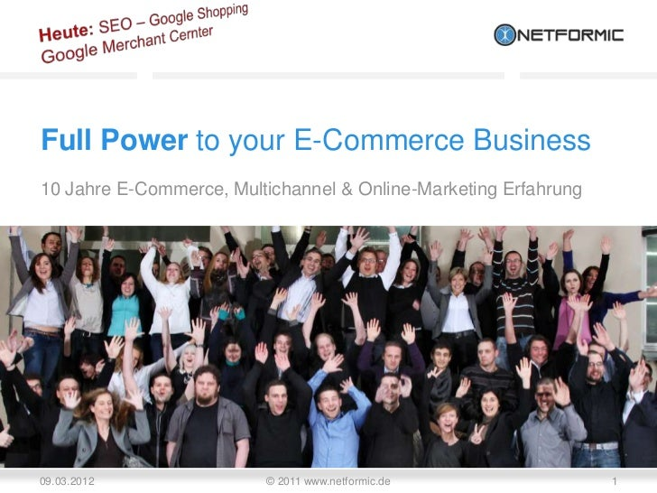 Full Power to your E-Commerce Business10 Jahre E-Commerce, Multichannel & Online-Marketing Erfahrung09.03.2012            ...