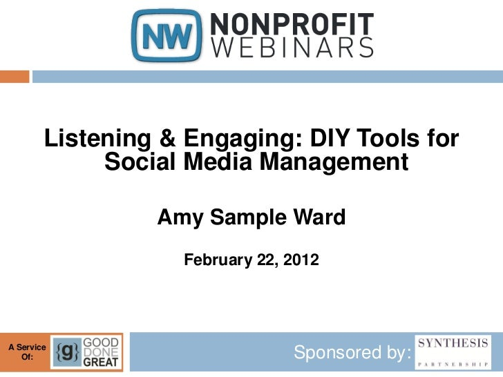 Listening & Engaging: DIY Tools for             Social Media Management                 Amy Sample Ward                   ...