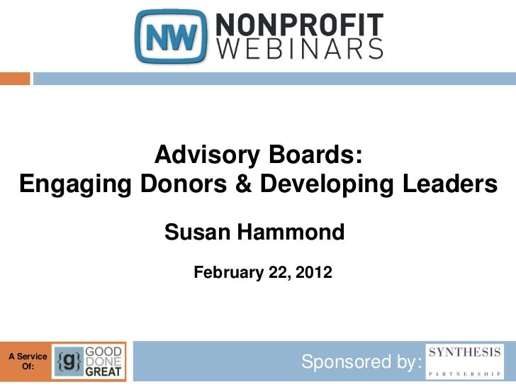 Advisory Boards:  Engaging Donors & Developing Leaders            Susan Hammond               February 22, 2012A Service  ...