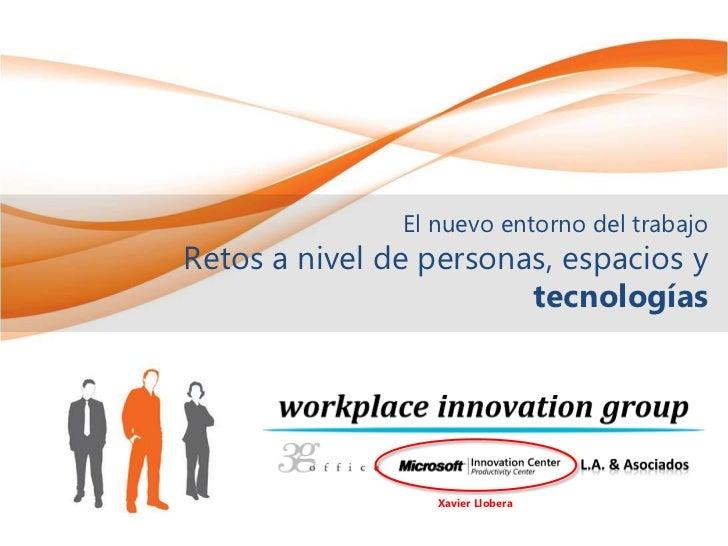 El nuevo entorno del trabajoRetos a nivel de personas, espacios y                        tecnologías                  Xavi...