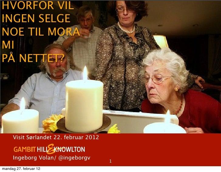 HVORFOR VILINGEN SELGENOE TIL MORAMIPÅ NETTET?     Visit Sørlandet 22. februar 2012     Ingeborg Volan/ @ingeborgv        ...