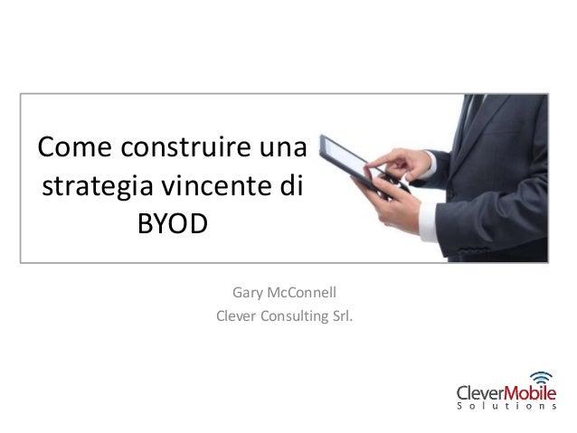 Come construire unastrategia vincente di        BYOD                Gary McConnell             Clever Consulting Srl.