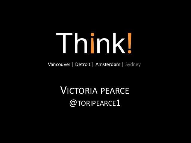 Vancouver   Detroit   Amsterdam   Sydney     VICTORIA PEARCE         @TORIPEARCE1
