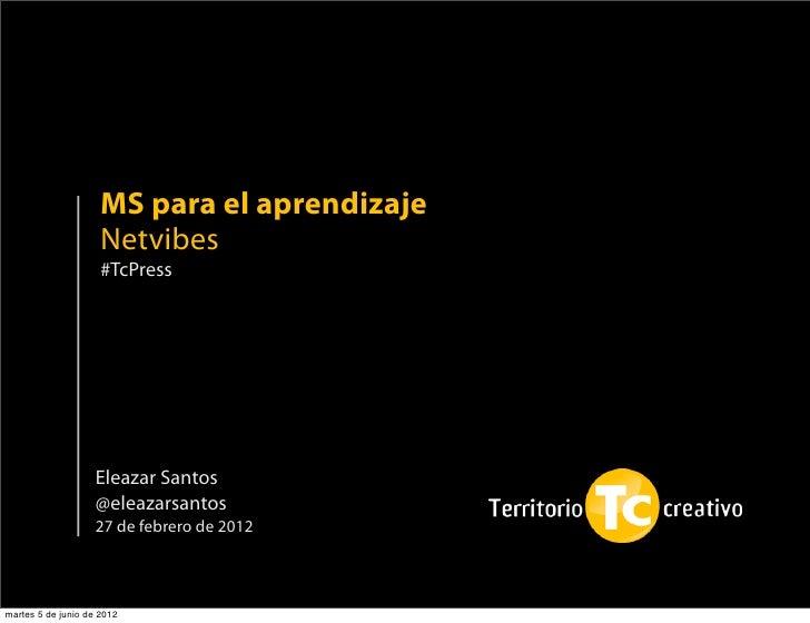 MS para el aprendizaje                     Netvibes                     #TcPress                    Eleazar Santos        ...