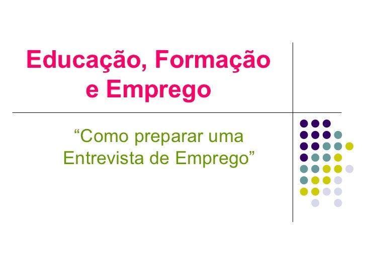 """Educação, Formação e Emprego """" Como preparar uma Entrevista de Emprego"""""""